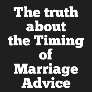 The Timing of Marriage Advice