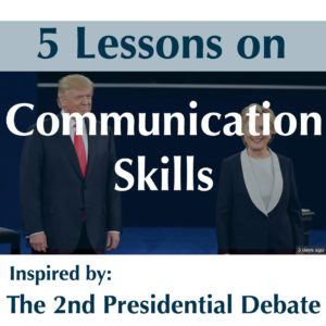 Communication Skills: 5 Lessons Inspired by the 2nd Presidential Debate